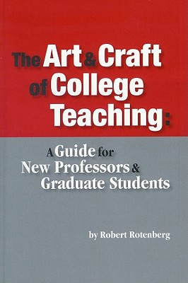The Art & Craft of College Teaching: A Guide for New Processors & Graduate Students - Rotenberg, Robert