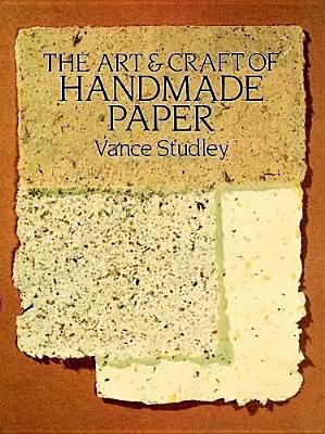 The Art & Craft of Handmade Paper - Studley, Vance