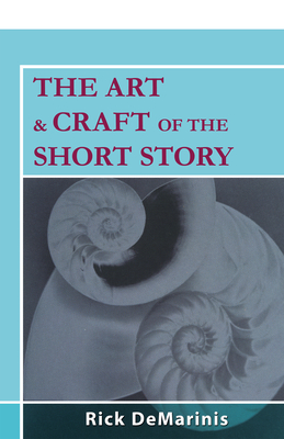 The Art & Craft of the Short Story - DeMarinis, Rick