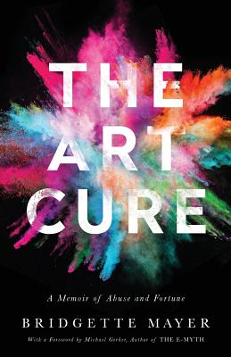 The Art Cure: A Memoir of Abuse and Fortune - Mayer, Bridgette