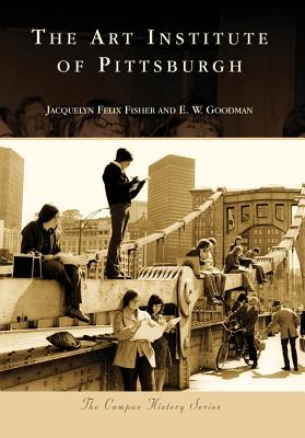 The Art Institute of Pittsburgh - Felix Fisher, Jacquelyn, and Goodman, E W