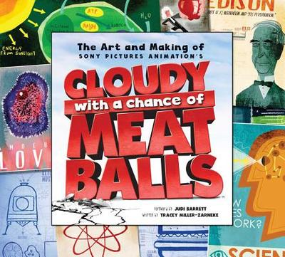 The Art & Making of Cloudy with a Chance of Meatballs - Miller-Zarneke, Tracey, and Barrett, Judi