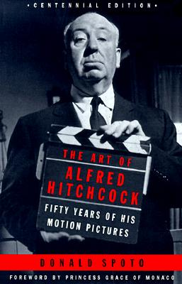 The Art of Alfred Hitchcock: Fifty Years of His Motion Pictures - Spoto, Donald, M.A., Ph.D.