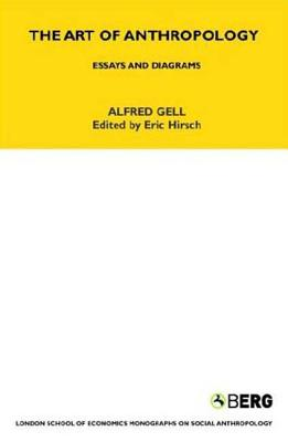 The Art of Anthropology: Essays and Diagrams - Gell, Alfred, and Hirsch, Eric (Editor)