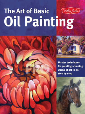 The Art of Basic Oil Painting (Collector's Series): Master techniques for painting stunning works of art in oil-step by step - Knapman, Timothy, and Gray, Lorraine, and McConlogue, Jim