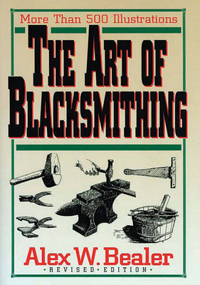The Art of Blacksmithing - Bealer, Alex