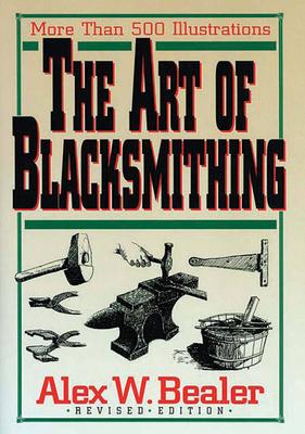 The Art of Blacksmithing - Bealer, Alex W