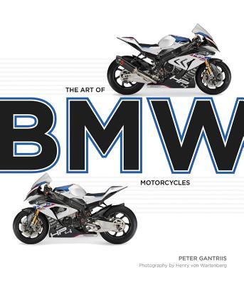 The Art of BMW Motorcycles - Gantriis, Peter, and Von Wartenberg, Henry (Photographer)