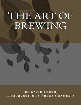 The Art of Brewing - Booth, David, and Chambers, Roger (Introduction by)