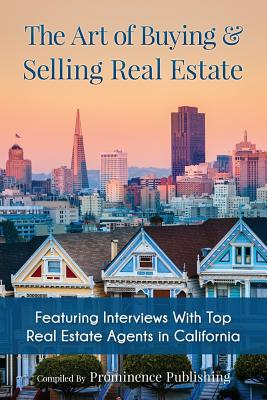 The Art of Buying & Selling Real Estate: Featuring Interviews with Top Real Estate Agents in California - Doyle-Ingram, Suzanne, and Tippery, Cecily, and Virgilio, Quincy