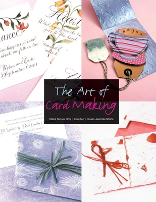 The Art of Card Making - Choi, Claire Sun, and Kerr, Lisa, and Jaworski-Stranc, Susan