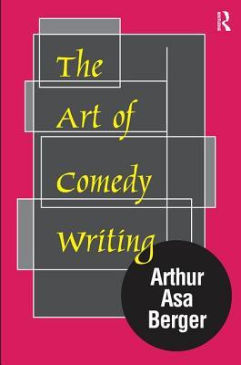 The Art of Comedy Writing - Berger, Arthur Asa