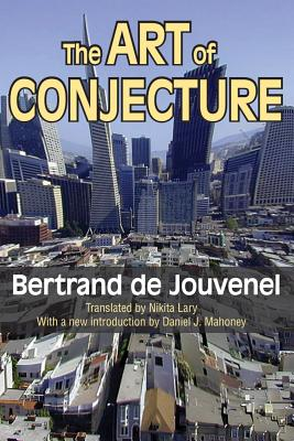 The Art of Conjecture - Jouvenel, Bertrand de, and Mahoney, Daniel J. (Introduction by)
