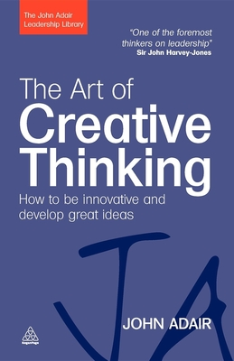 The Art of Creative Thinking: How to Be Innovative and Develop Great Ideas - Adair, John, Mr.