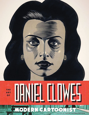 The Art of Daniel Clowes: Modern Cartoonist - Buenaventura, Alvin, and Kidd, Chip (Contributions by), and Ware, Chris (Contributions by)