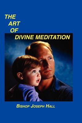 The Art of Divine Meditation - Hall, Bishop Joseph
