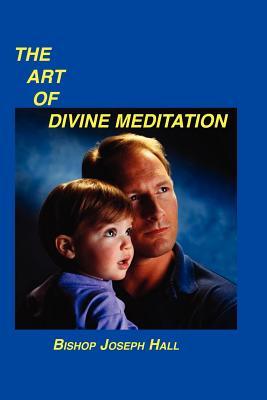 The Art of Divine Meditation - Hall, Bishop Joseph