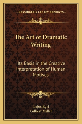 The art of dramatic writing : its basis in the creative interpretation of human motives - Egri, Lajos