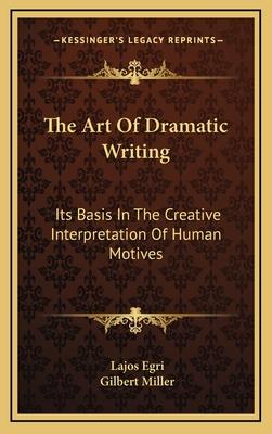 The art of dramatic writing : its basis in the creative interpretation of human motives - Egri, Lajos