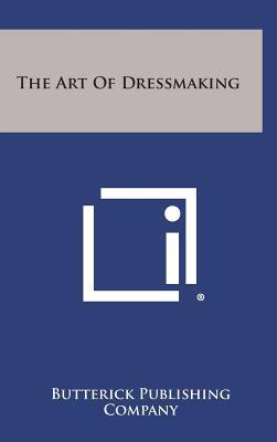 The Art of Dressmaking - Butterick Publishing Company