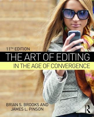 The Art of Editing in the Age of Convergence - Brooks, Brian S., and Pinson, James L.