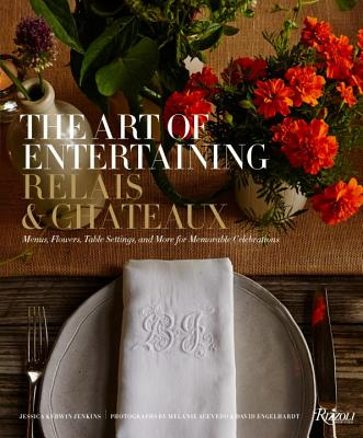 The Art of Entertaining Relais & Chateaux: Menus, Flowers, Table Settings, and More for Memorable Celebrations - Relais and Chateaux North America, and Jenkins, Jessica Kerwin