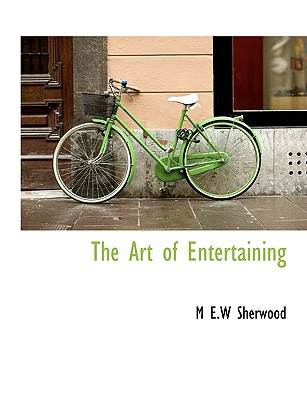 The Art of Entertaining - Sherwood, M E W