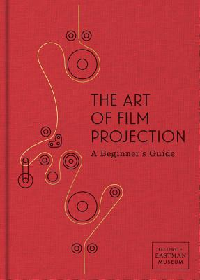 The Art of Film Projection: A Beginner's Guide - Cherchi Usai, Paolo (Editor), and Surowiec, Catherine (Editor), and Christiano, Spencer (Editor)