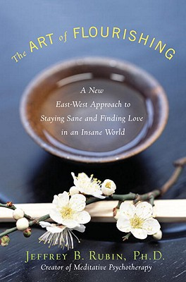 The Art of Flourishing: A New East-West Approach to Staying Sane and Finding Love in an Insane World - Rubin, Jeffrey B, Dr., PhD