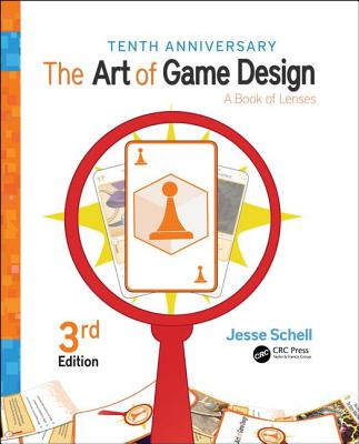 The Art of Game Design: A Book of Lenses, Third Edition - Schell, Jesse