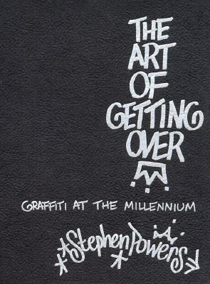The Art of Getting Over: Graffiti at the Millennium - Powers, Stephen