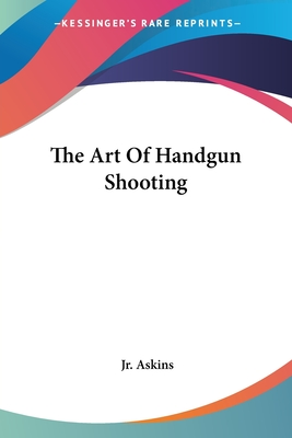 The art of handgun shooting - Askins, Charles