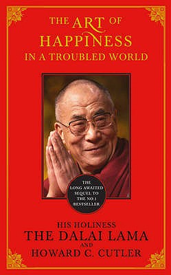 The Art of Happiness in a Troubled World - Cutler, Howard C., and Dalai Lama XIV