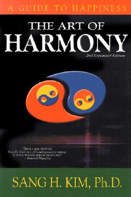 The Art of Harmony: A Guide to Happiness - Kim, Sang H, PH.D.