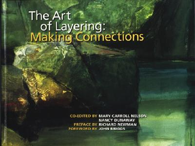 The Art of Layering: Making Connections - Nelson, Mary Carroll (Editor), and Dunaway, Nancy (Editor), and Briggs, John, Ph.D. (Foreword by)