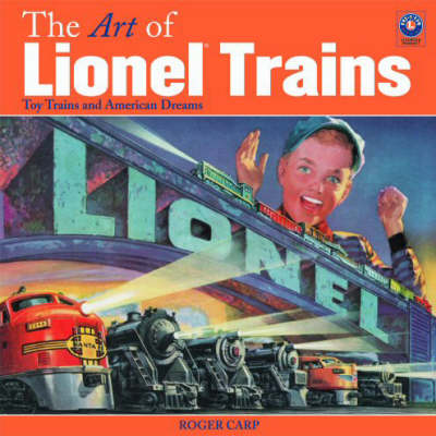 The Art of Lionel Trains: Toy Trains and American Dreams - Carp, Roger