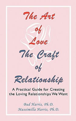 The Art of Love: The Craft of Relationship - Harris, Bud, and Harris, Massimilla