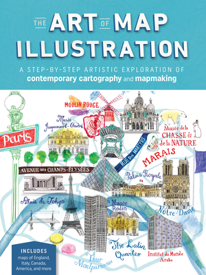 The Art of Map Illustration: A Step-By-Step Artistic Exploration of Contemporary Cartography and Mapmaking - Hancock, James Gulliver, and Haworth, Hennie, and Hill, Stuart