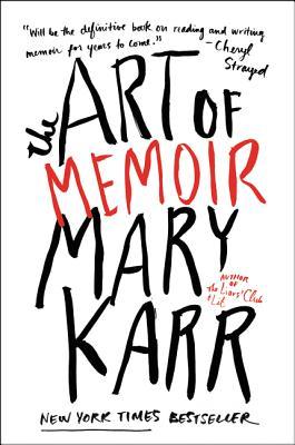 The Art of Memoir - Karr, Mary