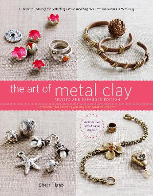 The Art of Metal Clay: Techniques for Creating Jewelry and Decorative Objects - Haab, Sherri