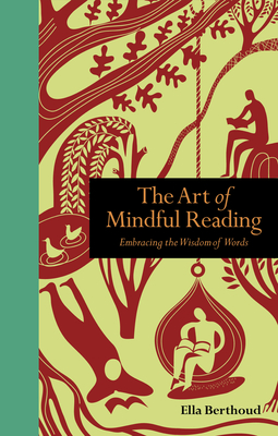 The Art of Mindful Reading: Embracing the Wisdom of Words - Berthoud, Ella