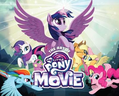 The Art of My Little Pony: The Movie - Hasbro (Creator), and Dart, Rebecca (Introduction by), and McCarthy, Meghan (Foreword by)