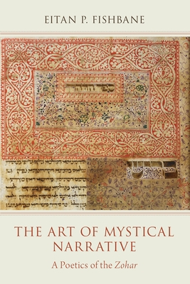 The Art of Mystical Narrative: A Poetics of the Zohar - Fishbane, Eitan