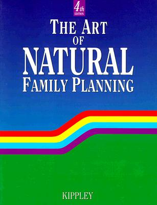 The Art of Natural Family Planning - Kippley, John F, and Kippley, Sheila K