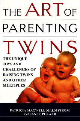 The Art of Parenting Twins: The Unique Joys and Challenges of Raising Twins and Other Multiples - Malmstrom, Patricia
