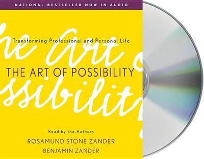 The Art of Possibility: Transforming Professional and Personal Life - Zander, Rosamund Stone (Read by), and Zander, Benjamin (Read by), and Zander, Benjamin
