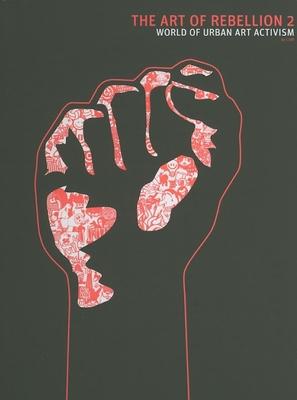 The Art of Rebellion 2: The World of Urban Art Activism - Hundertmark, Christian