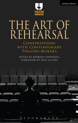 The Art of Rehearsal: Conversations with Contemporary Theatre Makers - Simonsen, Barbara (Editor)