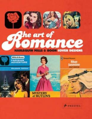 The Art of Romance: Harlequin Mills & Boon Cover Designs. Joanna Bowring and Margaret O'Brien - Bowring, Joanna