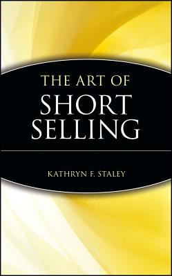 The Art of Short Selling - Staley, Kathryn F